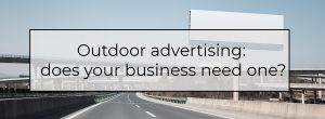 Outdoor advertising: does your business need one?